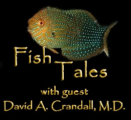 Fish Tales with guest David A. Crandall, M.D.